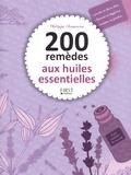 Philippe Chavanne - 200 remèdes aux huiles essentielles.