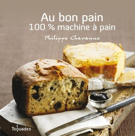 Philippe Chavanne - Au bon pain - 100 % machine à pain.