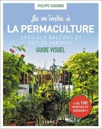 Philippe Chavanne - Je m'initie à la permaculture, spéciale balcons et petits jardins.