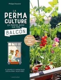 Philippe Chavanne - La permaculture ça marche aussi sur mon balcon - Réussir son potager BIO en pots.