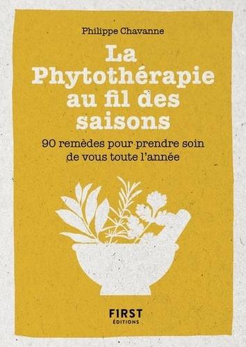 La phytothérapie au fil des saisons. 90 remèdes pour prendre soin de vous toute l'année