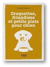 Philippe Chavanne - Le petit livre de croquettes, friandises et petits plats pour chien.