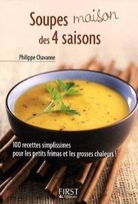 Philippe Chavanne - Le petit livre des Soupes maison des 4 saisons.