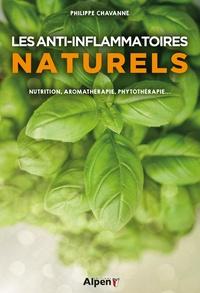 Philippe Chavanne - Les anti-inflammatoires naturels - Plantes médicinales, Oméga -3 et alimentation.