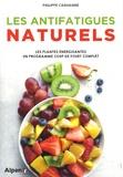 Philippe Chavanne - Les antifatigues naturels - Les plantes énergisantes, un programme coup de fouet complet.
