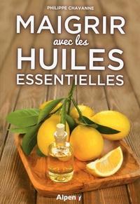 Philippe Chavanne - Maigrir avec les huiles essentielles.