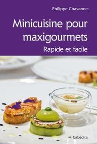 Philippe Chavanne - Minicuisine pour maxigourmets - Rapide et facile.