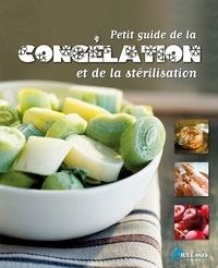 Philippe Chavanne et Corinne Chesne - Petit guide de la congélation et de la stérilisation.