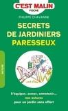 Philippe Chavanne - Secrets de jardiniers paresseux - S'équiper, semer, entretenir... nos astuces pour un jardin sans effort.
