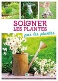 Philippe Chavanne - Soigner les plantes par les plantes.