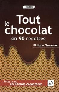 Philippe Chavanne - Tout le chocolat en 90 recettes.