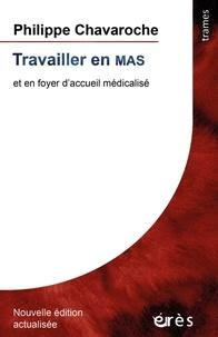 Philippe Chavaroche - Travailler en MAS - Et en foyer d'accueil médicalisé.