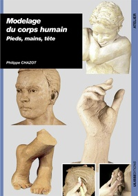 Philippe Chazot - Modelage du corps humain pieds mains tete.