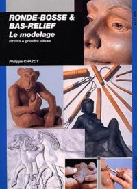 Ronde-bosse & bas-relief. Le modelage - Philippe Chazot pdf epub