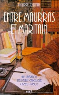 Philippe Chenaux - Entre Maurras et Maritain - Une génération intellectuelle catholique 1920-1930.