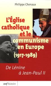 Philippe Chenaux - L'Eglise catholique et le communisme en Europe (1917-1989) - De Lénine à Jean-Paul II.