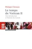 Philippe Chenaux - Le temps de Vatican II - Une introduction à l'histoire du Concile.