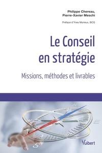 Philippe Chereau et Pierre-Xavier Meschi - Le conseil en stratégie - Missions, méthodes et livrables.
