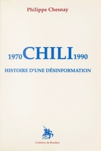 Philippe Chesnay - Chili : Histoire d'une désinformation.