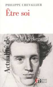 Philippe Chevallier - Etre soi - Actualité de Soren Kierkegaard.