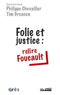 Philippe Chevallier et Tim Greacen - Folie et justice - Relire Foucault.