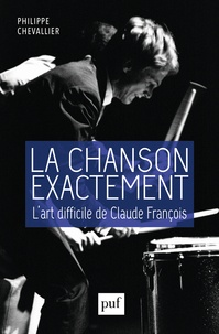 Philippe Chevallier - La chanson exactement - L'art difficile de Claude François.