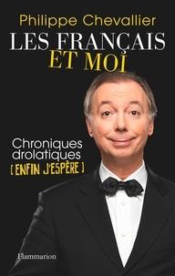 Philippe Chevallier - Les Français et moi - Chroniques drolatiques (enfin j'espère).
