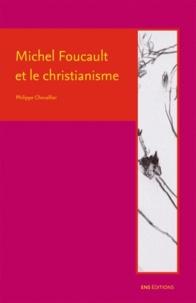 Philippe Chevallier - Michel Foucault et le christianisme.