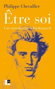 Philippe Chevallier - Être soi - Une introduction à Kierkegaard.