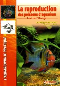 Philippe Chevoleau - La reproduction des poissons d'aquarium - Tout sur l'élevage.