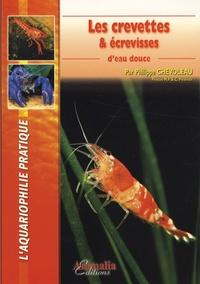 Philippe Chevoleau - Les crevettes et écrevisses d'eau douce.