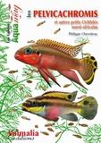 Philippe Chevoleau - Les pelvicachromis et autres petits cichlides ouest-africains.