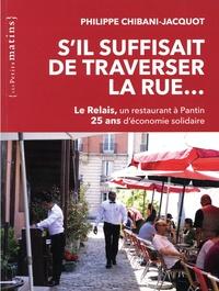 Philippe Chibani-Jacquot - S'il suffisait de traverser la rue... - Le Relais, un restaurant à Pantin. 25 ans d'économie solidaire.