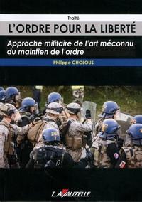 Philippe Cholous - L'ordre pour la liberté - Approche militaire de l'art méconnu du maintien de l'ordre.