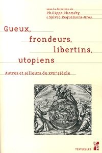 Philippe Chométy et Sylvie Requemora-Gros - Gueux, frondeurs, libertins, utopiens - Autres et ailleurs du XVIIe siècle - Mélanges en l'honneur du professeur Pierre Ronzeaud.
