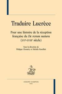 """Philippe Chométy et Michèle Rosellini - Traduire Lucrèce - Pour une histoire de la réception française du """"De rerum natura"""" (XVIe-XVIIIe siècle)."""