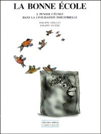 Philippe Choulet et Philippe Rivière - La bonne école. - Tome 1, Penser l'école dans la civilisation industrielle.