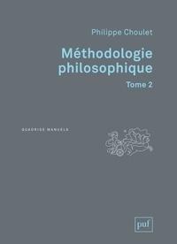 Méthodologie philosophique- Tome 2 - Philippe Choulet |