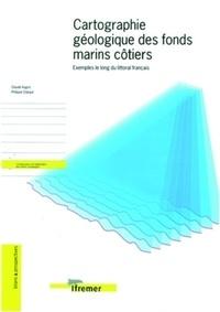 Philippe Clabaut et Claude Augris - Cartographie géologique des fonds marins côtiers. - Exemples le long du littoral français.