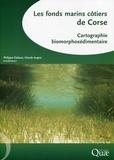 Philippe Clabaut et Claude Augris - Les fonds marins côtiers de Corse - Cartographie biomorphosédimentaire. 1 Cédérom