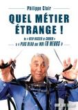 """Philippe Clair - Quel métier étrange ! - De """"Rien Nasser de courir"""" à """"Plus beau que moi tu meurs""""."""