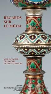 Philippe Clairay et Emmanuel Etienne - Regards sur le métal - Mise en valeur des savoirs et des savoir-faire.