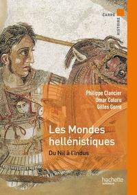 Philippe Clancier et Omar Coloru - Les mondes hellénistiques - Du Nil à l'Indus.