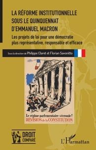 Philippe Claret et Florian Savonitto - La réforme institutionnelle sous le quinquennat d'Emmanuel Macron - Les projets de loi pour une démocratie plus représentative, responsable et efficace.