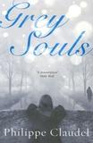 Philippe Claudel - Grey Souls.