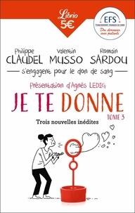 Philippe Claudel et Valentin Musso - Je te donne - Tome 3, Trois nouvelles inédites.