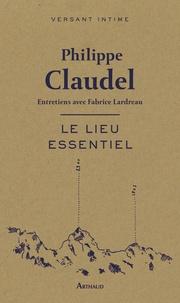 Philippe Claudel - Le lieu essentiel.