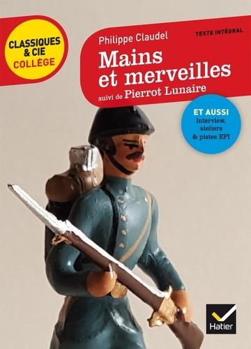 Philippe Claudel - Mains et merveilles - Suivi de Pierrot Lunaire.