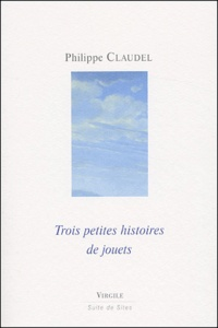 Philippe Claudel - Trois petites histoires de jouets.
