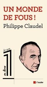 Philippe Claudel - Un monde de fous !.